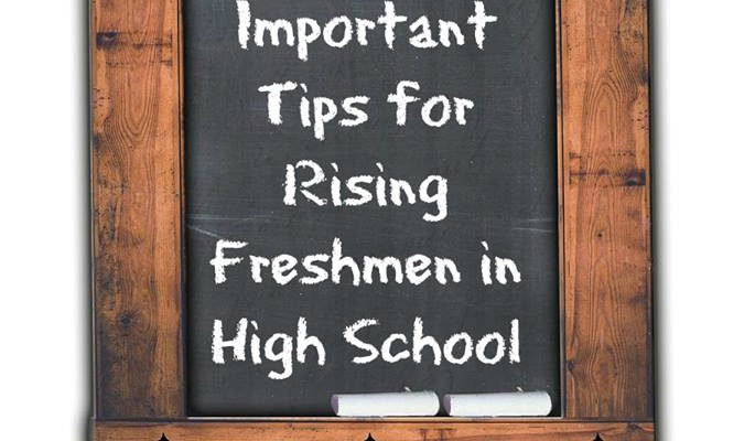 Five Important Tips for Rising Freshmen in High School