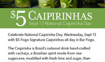 National Caipirinha Day at Fogo – $5 Drinks ALL DAY in the Bar!