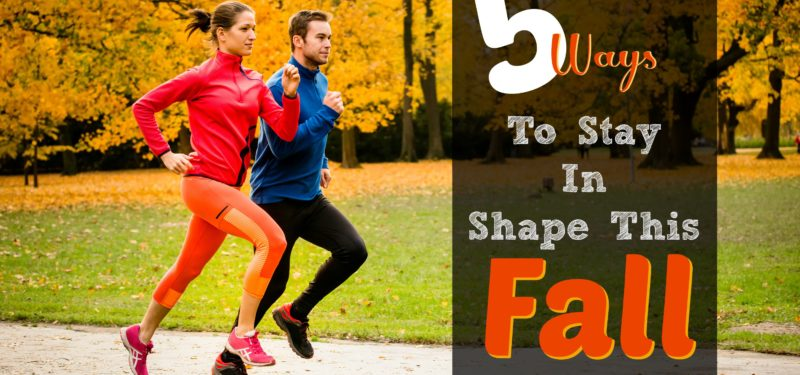 Five Great Ways to Stay In Shape This Fall